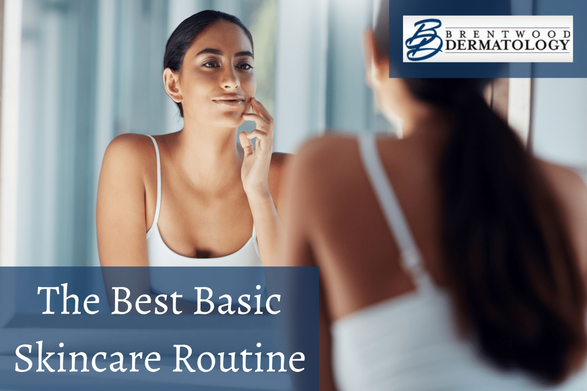 Build The Best Basic Skincare Routine With Recommendations From Brentwood Dermatology
